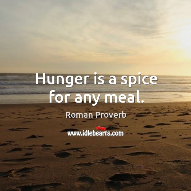 Image, Hunger is a spice for any meal.