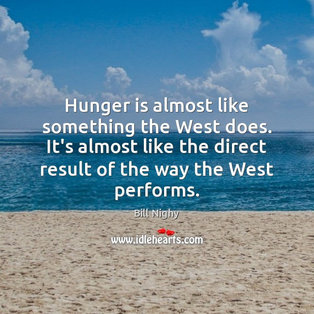 Hunger is almost like something the West does. It's almost like the Hunger Quotes Image