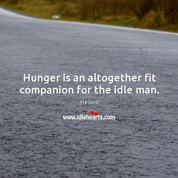Hunger is an altogether fit companion for the idle man. Hunger Quotes Image