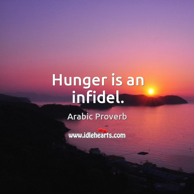 Image, Hunger is an infidel.