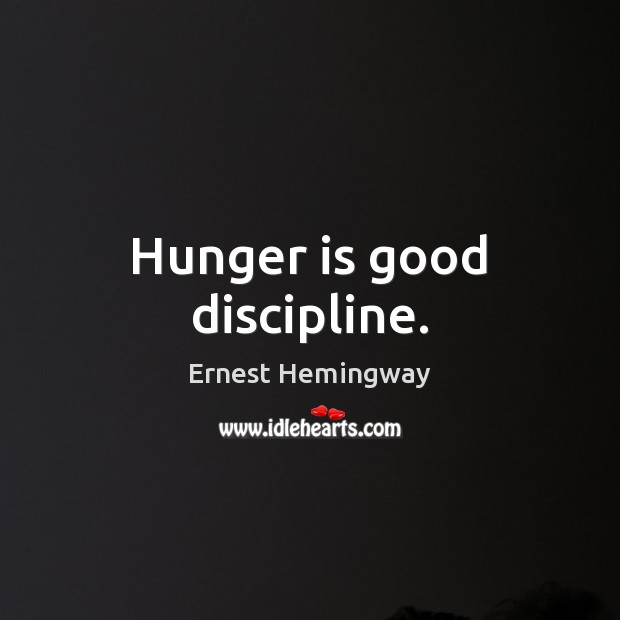 Hunger is good discipline. Hunger Quotes Image
