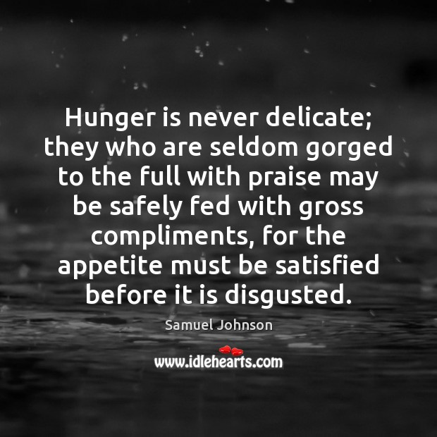 Hunger is never delicate; they who are seldom gorged to the full Hunger Quotes Image