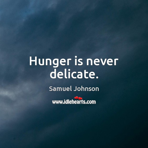 Hunger is never delicate. Hunger Quotes Image