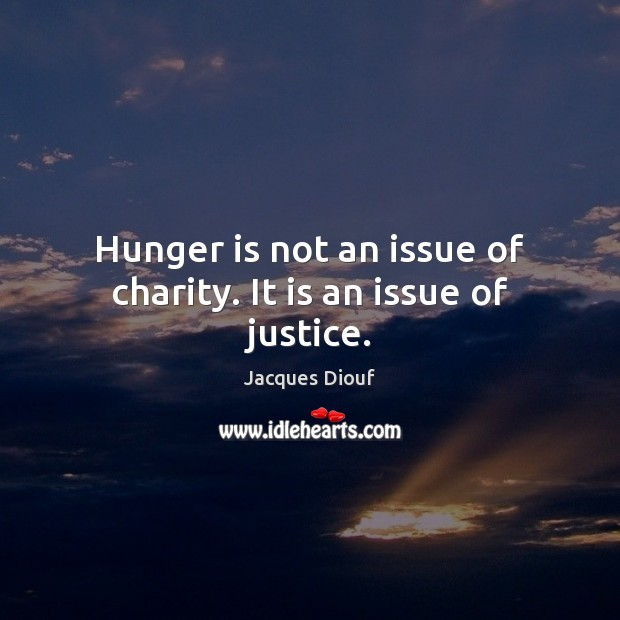 Hunger is not an issue of charity. It is an issue of justice. Hunger Quotes Image