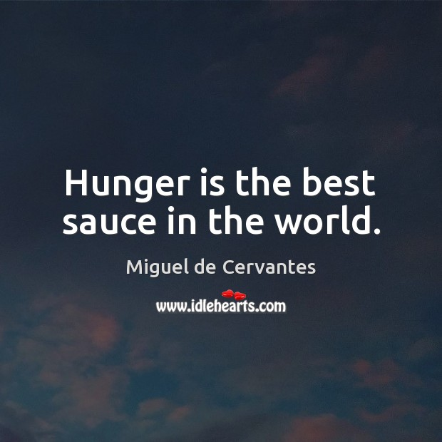 Hunger is the best sauce in the world. Hunger Quotes Image