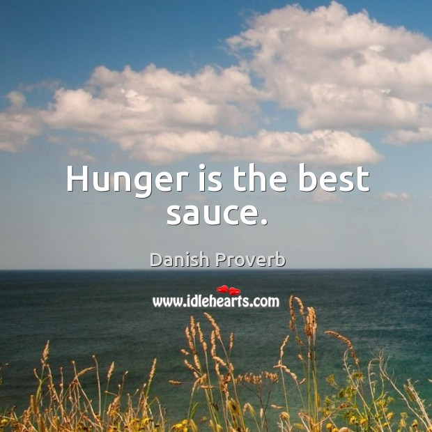 Image, Hunger is the best sauce.