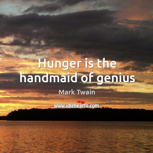 Hunger is the handmaid of genius Hunger Quotes Image