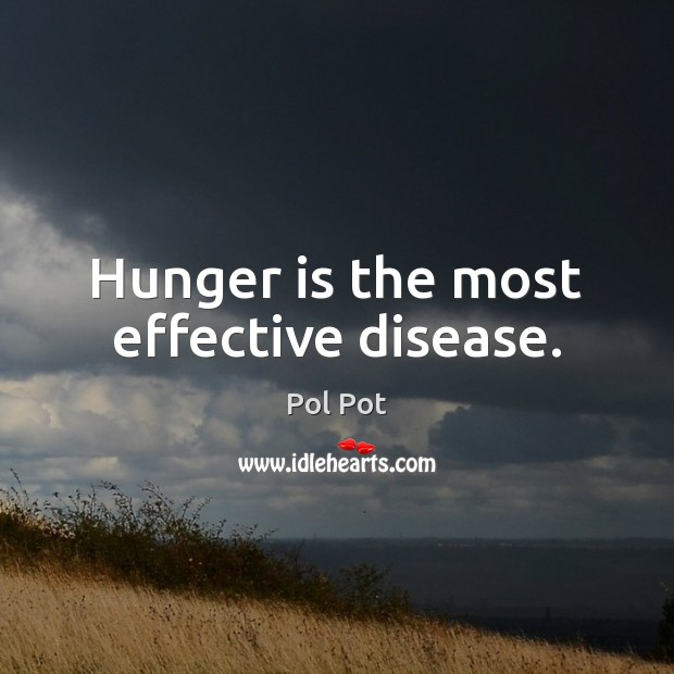 Hunger is the most effective disease. Hunger Quotes Image