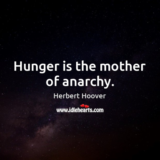 Hunger is the mother of anarchy. Hunger Quotes Image