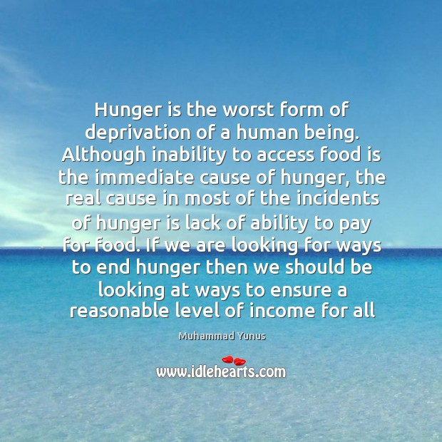 Hunger is the worst form of deprivation of a human being. Although Hunger Quotes Image