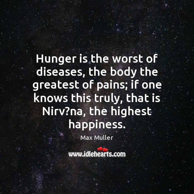 Hunger is the worst of diseases, the body the greatest of pains; Hunger Quotes Image