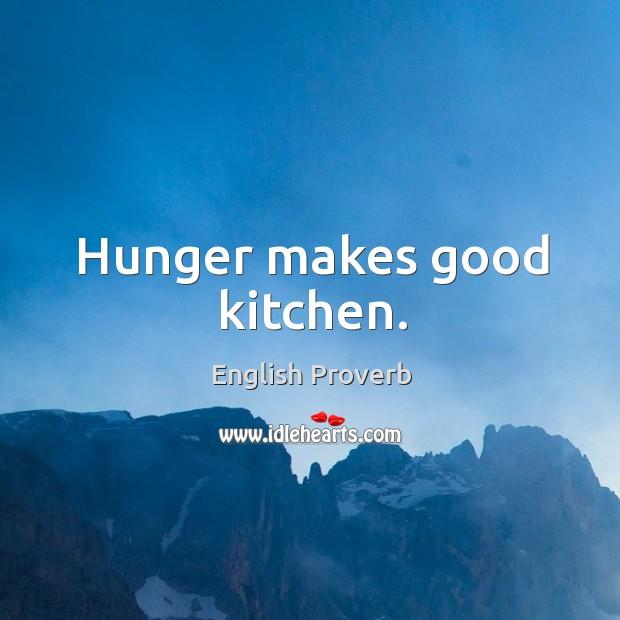 Image, Hunger makes good kitchen.