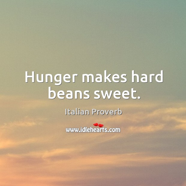 Image, Hunger makes hard beans sweet.