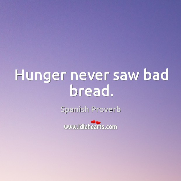 Image, Hunger never saw bad bread.