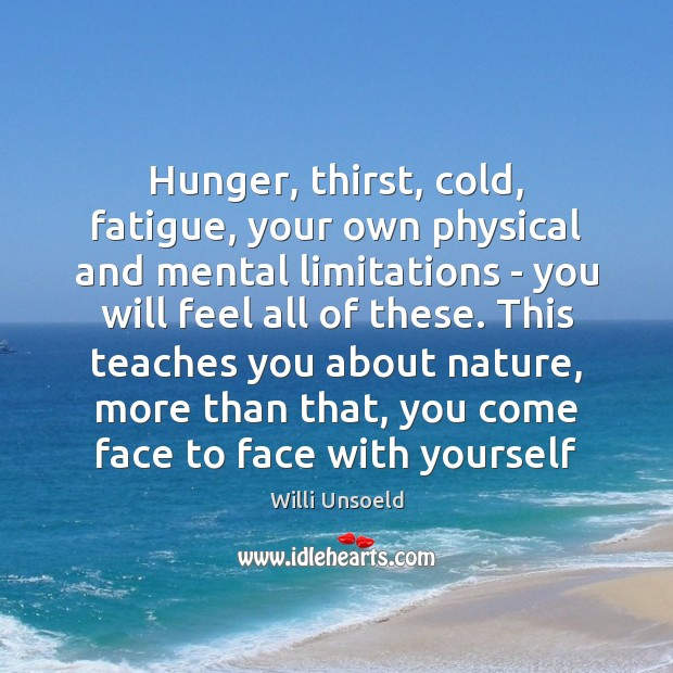 Hunger, thirst, cold, fatigue, your own physical and mental limitations – you Image