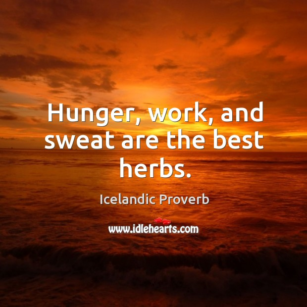 Hunger, work, and sweat are the best herbs. Icelandic Proverbs Image