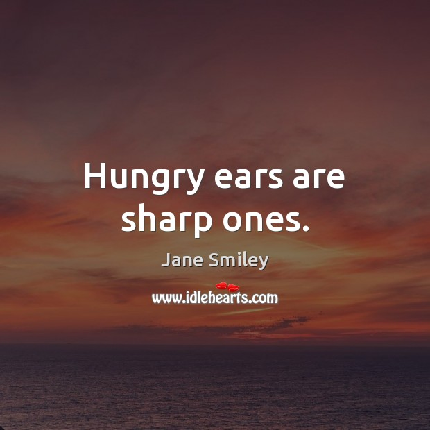 Hungry ears are sharp ones. Image