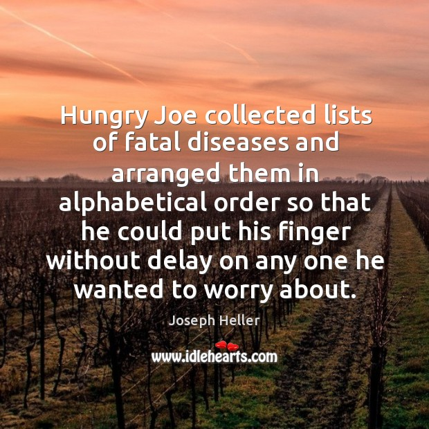 Image, Hungry joe collected lists of fatal diseases and arranged them in alphabetical