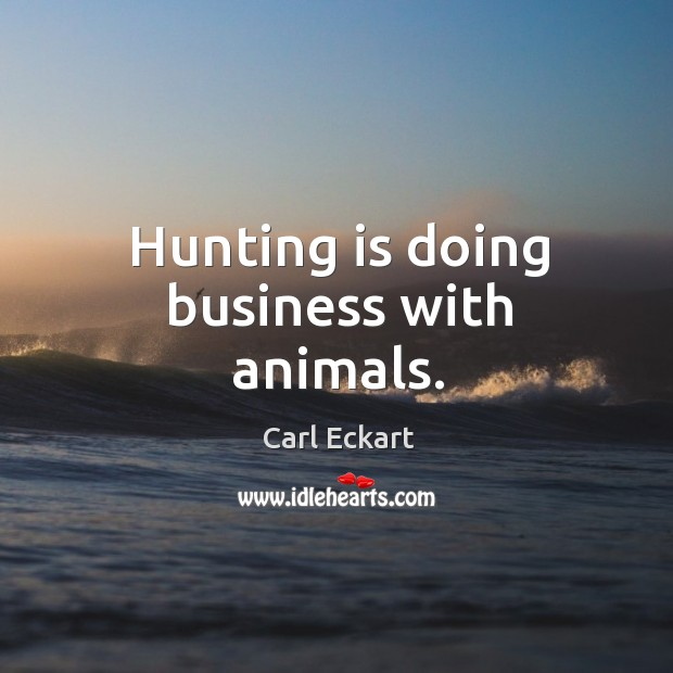 Image, Hunting is doing business with animals.