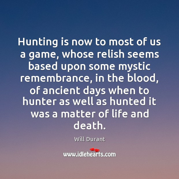 Hunting is now to most of us a game, whose relish seems Image