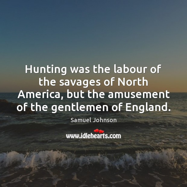 Image, Hunting was the labour of the savages of North America, but the