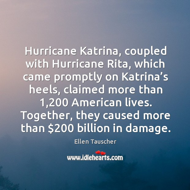 Hurricane katrina, coupled with hurricane rita, which came promptly on katrina's heels Ellen Tauscher Picture Quote