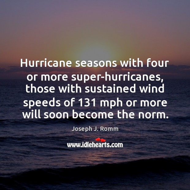 Hurricane seasons with four or more super-hurricanes, those with sustained wind speeds Joseph J. Romm Picture Quote