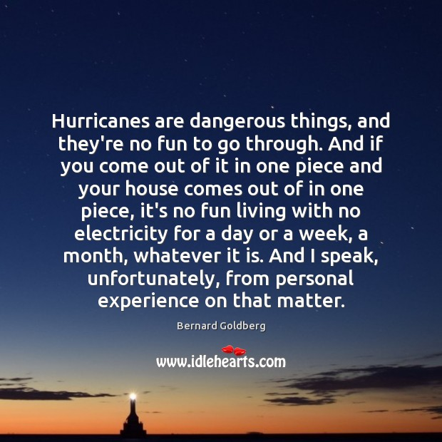 Image, Hurricanes are dangerous things, and they're no fun to go through. And
