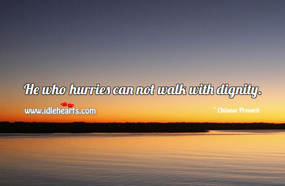 Image, He who hurries can not walk with dignity.