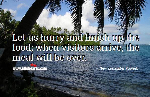 Let us hurry and finish up the food; when visitors arrive, the meal will be over. New Zealander Proverbs Image