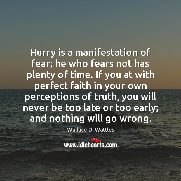 Hurry is a manifestation of fear; he who fears not has plenty Hurry Quotes Image