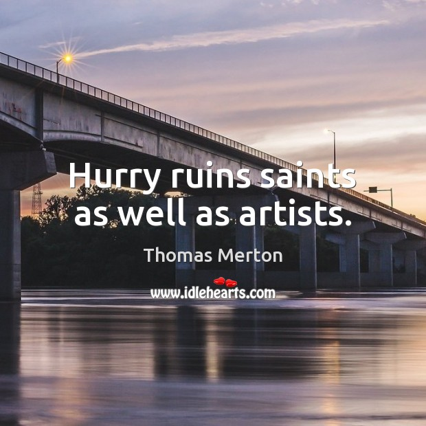 Image, Hurry ruins saints as well as artists.