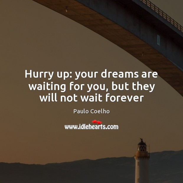 Image, Hurry up: your dreams are waiting for you, but they will not wait forever