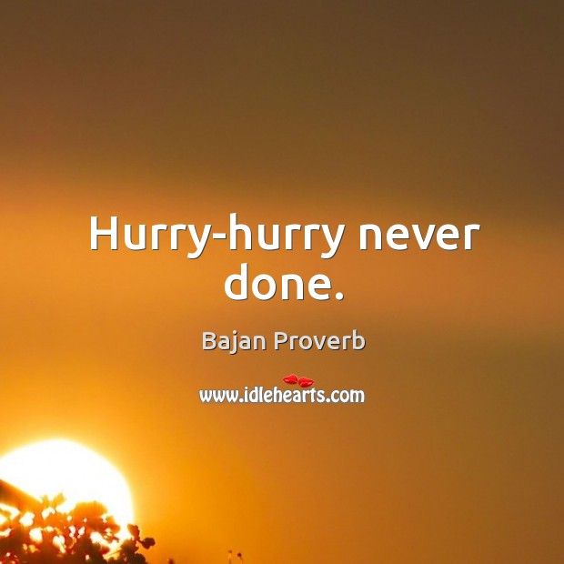 Hurry-hurry never done. Bajan Proverbs Image