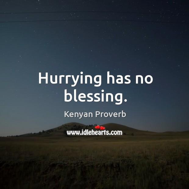 Hurrying has no blessing. Kenyan Proverbs Image