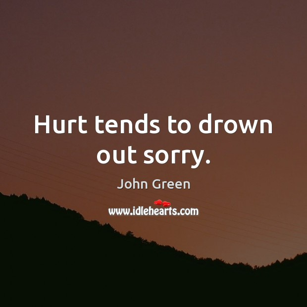 Hurt tends to drown out sorry. Image