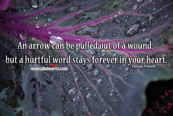 An arrow can be pulled out of a wound, but a hurtful word stays forever. Persian Proverbs Image