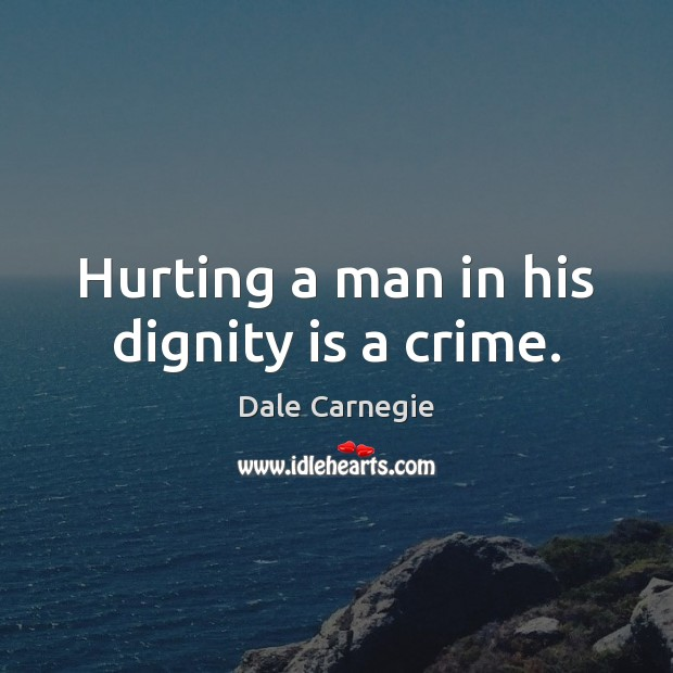 Hurting a man in his dignity is a crime. Dignity Quotes Image