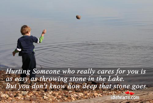 Hurting Someone Who Really Cares For Is…