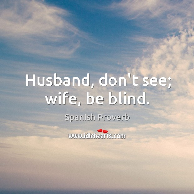 Image, Husband, don't see; wife, be blind.