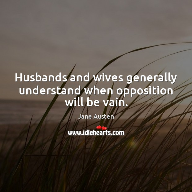 Image about Husbands and wives generally understand when opposition will be vain.