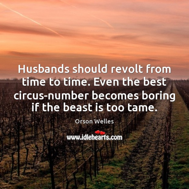 Husbands should revolt from time to time. Even the best circus-number becomes Image