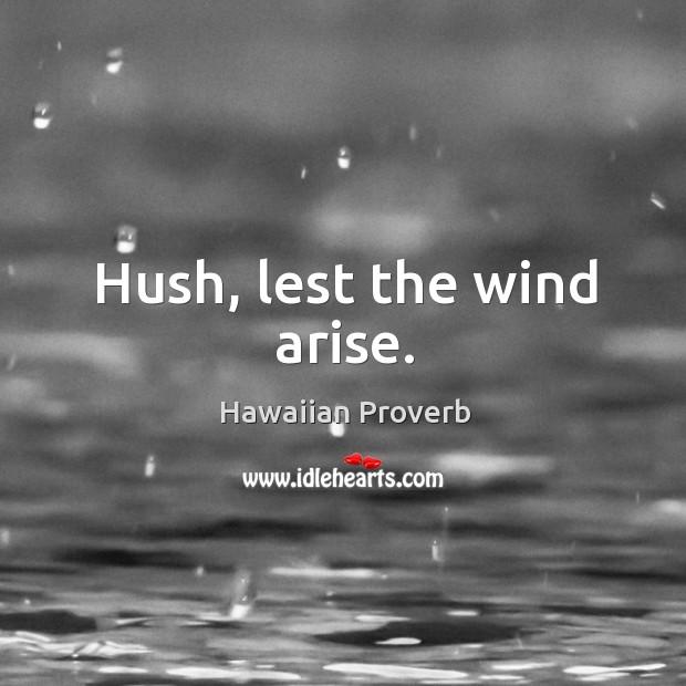 Image, Hush, lest the wind arise.