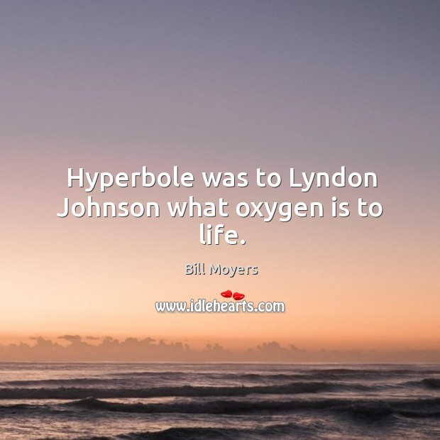 Hyperbole was to lyndon johnson what oxygen is to life. Image