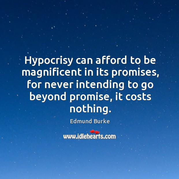Image, Hypocrisy can afford to be magnificent in its promises, for never intending