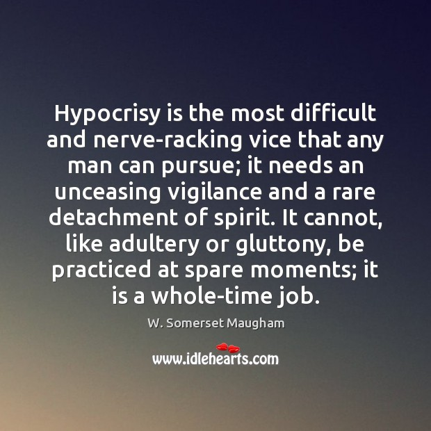 Hypocrisy is the most difficult and nerve-racking vice that any man can Image