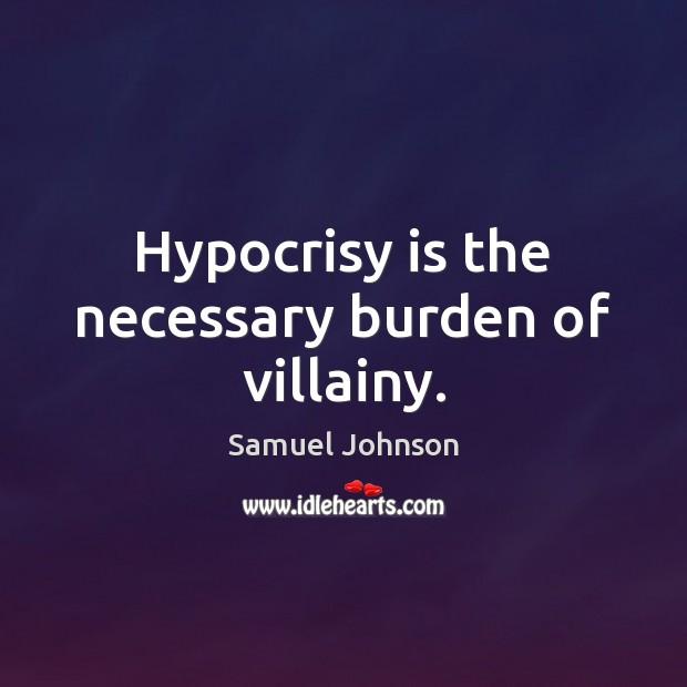 Image, Hypocrisy is the necessary burden of villainy.