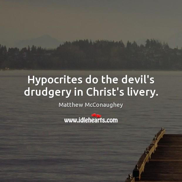Hypocrites do the devil's drudgery in Christ's livery. Image