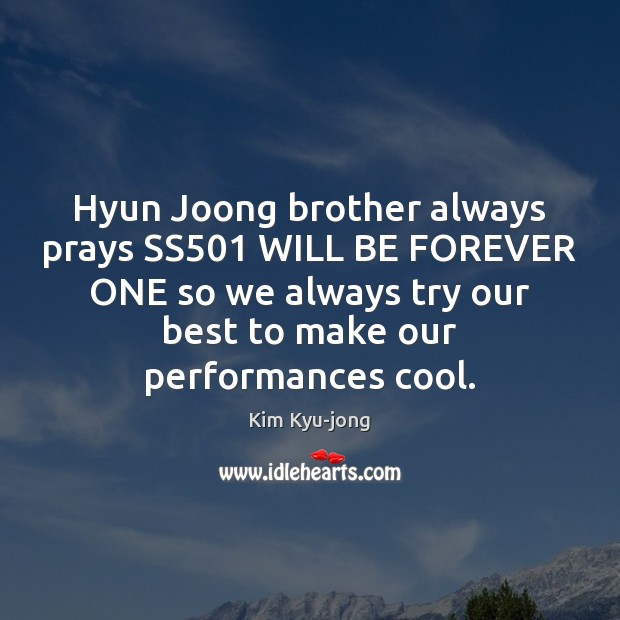 Hyun Joong brother always prays SS501 WILL BE FOREVER ONE so we Cool Quotes Image