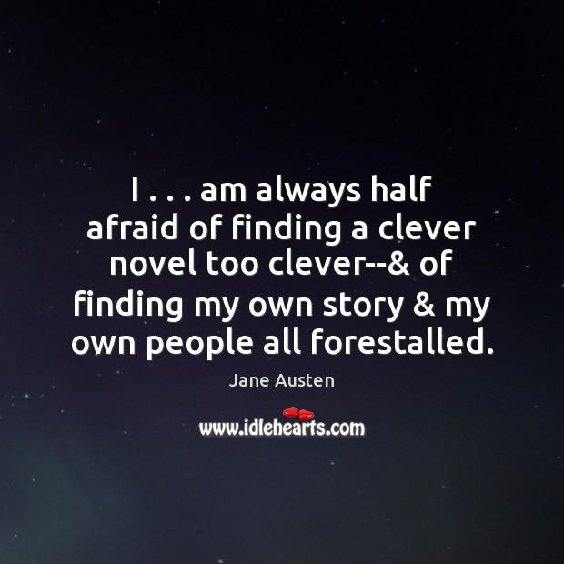 I . . . am always half afraid of finding a clever novel too clever–& Image